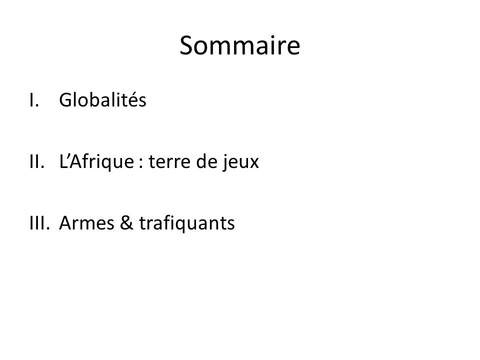 Sommaire I.Globalités II.LAfrique : terre de jeux III.Armes & trafiquants