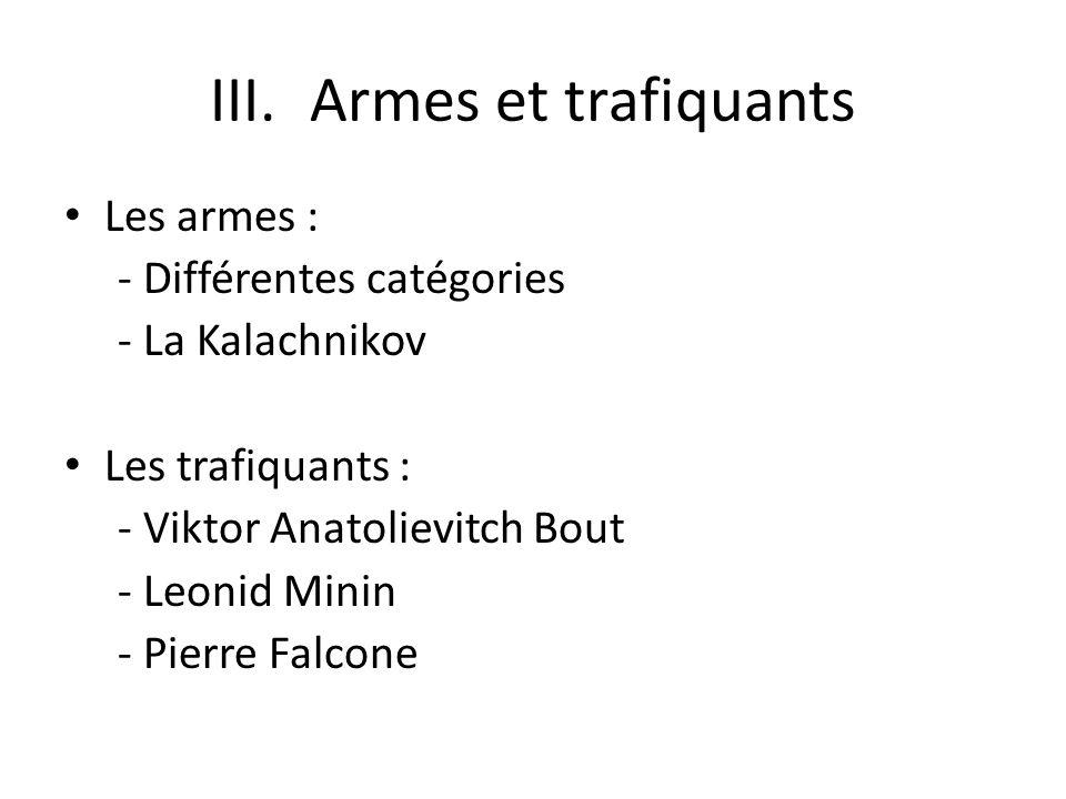III.Armes et trafiquants Les armes : - Différentes catégories - La Kalachnikov Les trafiquants : - Viktor Anatolievitch Bout - Leonid Minin - Pierre F