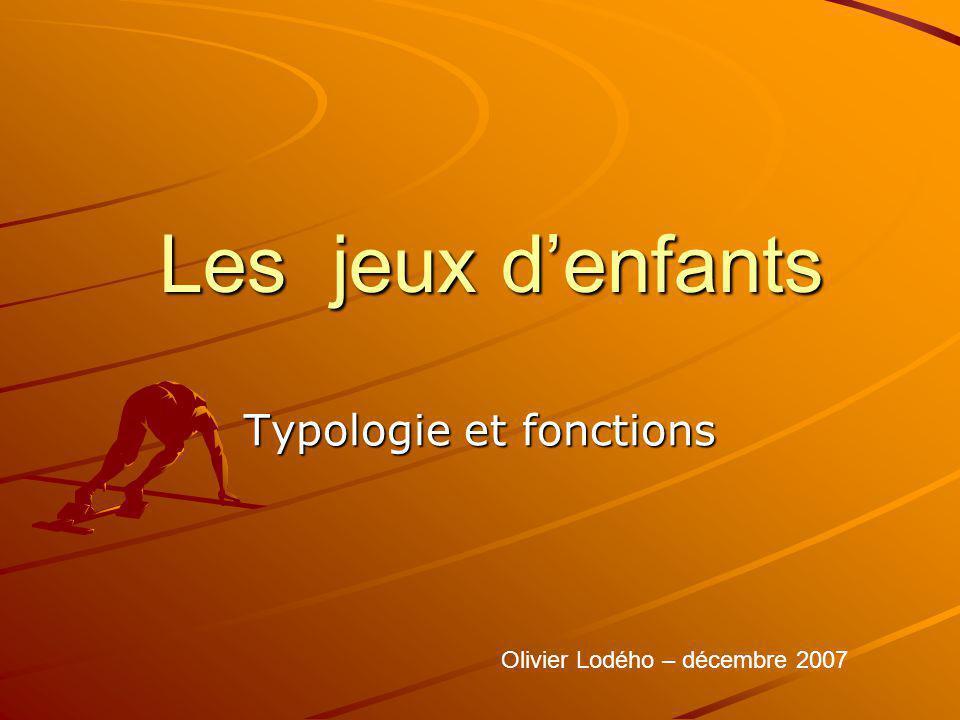 Les jeux denfants Typologie et fonctions Olivier Lodého – décembre 2007