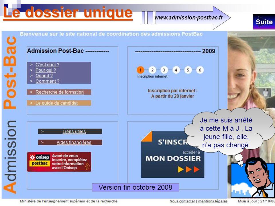 Le dossier unique www.admission-postbac.fr SSSS uuuu iiii tttt eeee Version fin octobre 2008 Je me suis arrêté à cette M à J. La jeune fille, elle, na