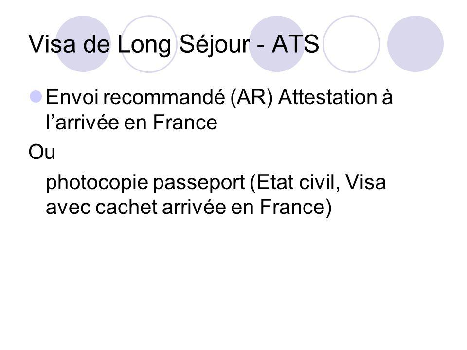 Visa de Long Séjour - ATS Envoi recommandé (AR) Attestation à larrivée en France Ou photocopie passeport (Etat civil, Visa avec cachet arrivée en France)