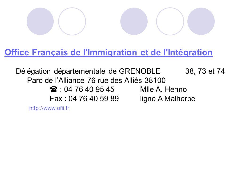 Office Français de l Immigration et de l Intégration Délégation départementale de GRENOBLE 38, 73 et 74 Parc de lAlliance 76 rue des Alliés 38100 : 04 76 40 95 45 Mlle A.