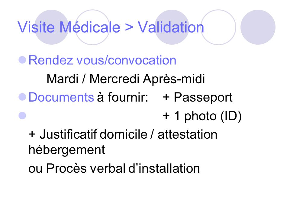 Visite Médicale > Validation Rendez vous/convocation Mardi / Mercredi Après-midi Documents à fournir: + Passeport + 1 photo (ID) + Justificatif domici