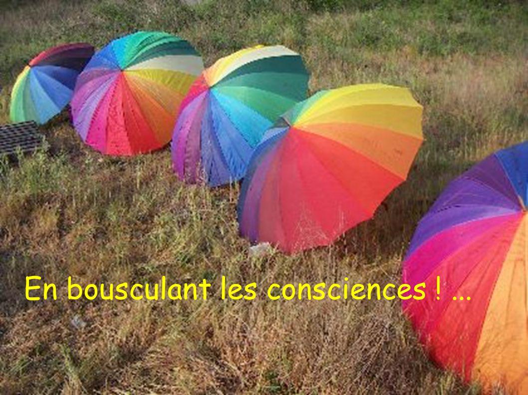 En bousculant les consciences !...