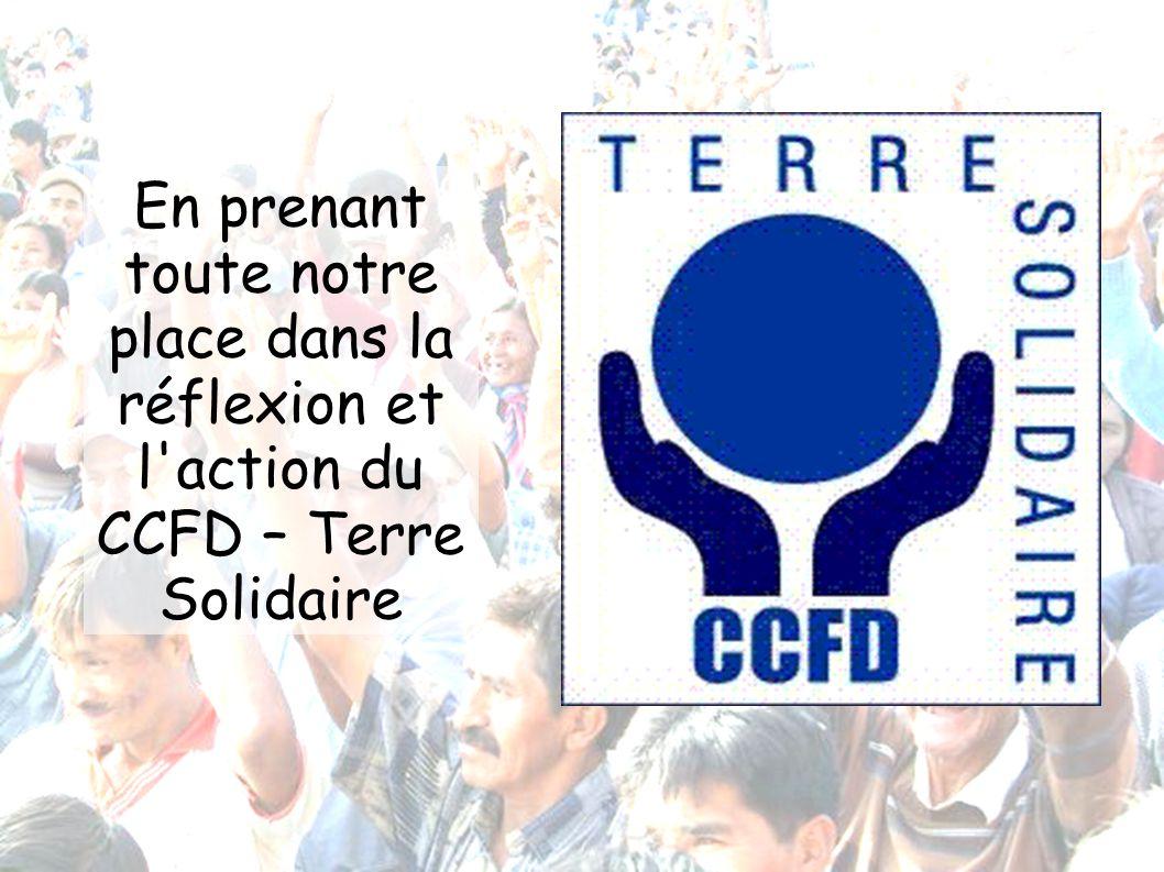 En prenant toute notre place dans la réflexion et l action du CCFD – Terre Solidaire