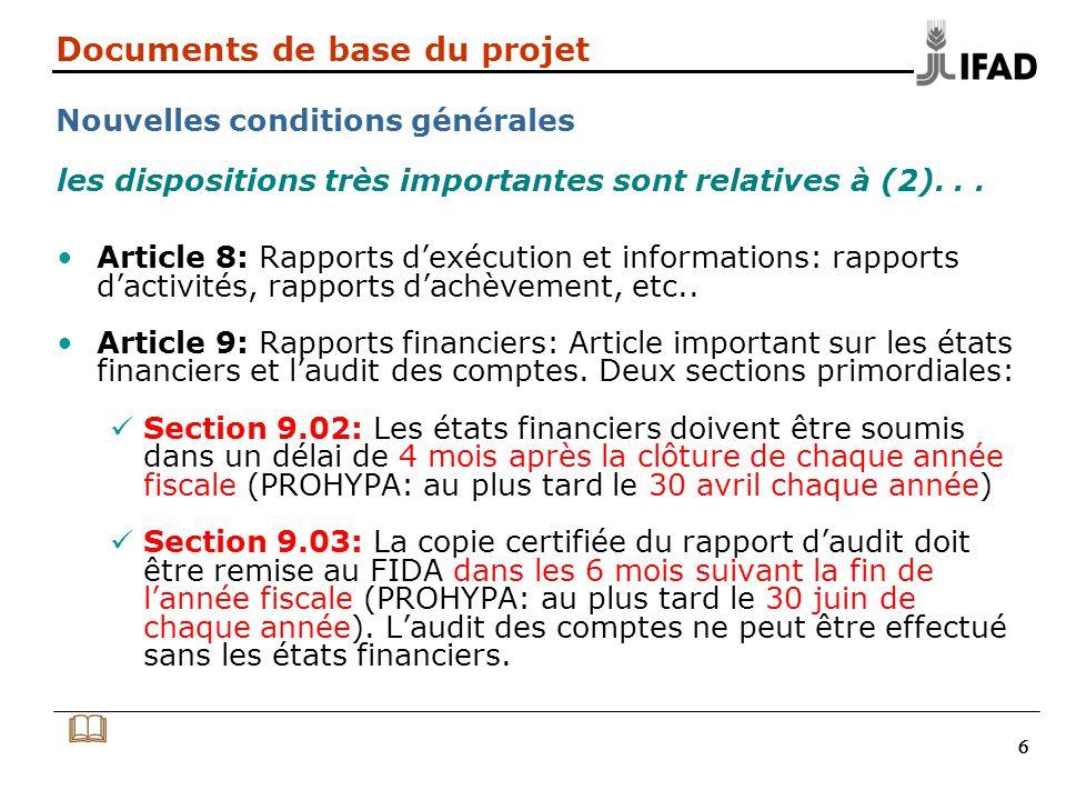 777 Documents de base du projet Nouvelles conditions générales Article 11: Impôts: Le financement est exonéré de tout impôt Article 12: Moyens de recours du Fonds: Article important, avec notamment les 3 sections suivantes Section 12.01: Suspension à linitiative du Fonds Section 12.02: Annulation à linitiative du Fonds Section 12.03: Annulation à linitiative du Bénéficiaire Article 13: Entrée en vigueur et résiliation: Laccord et ses avenants entrent en vigueur à la date de signature par le Fonds et le Bénéficiaire.