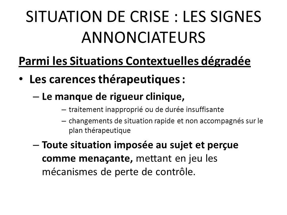 SITUATION DE CRISE : LES SIGNES ANNONCIATEURS Parmi les Situations Contextuelles dégradée Les carences thérapeutiques : – Le manque de rigueur cliniqu