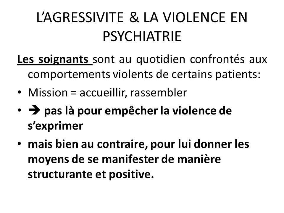 LAGRESSIVITE & LA VIOLENCE EN PSYCHIATRIE Les soignants sont au quotidien confrontés aux comportements violents de certains patients: Mission = accuei