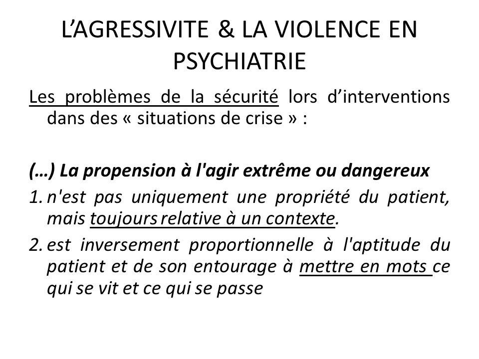 LAGRESSIVITE & LA VIOLENCE EN PSYCHIATRIE Dès lors, le rôle des soignants est de tenter de changer le contexte à risque grâce à une intervention susceptible d entraîner une bifurcation dans un sens davantage thérapeutique.
