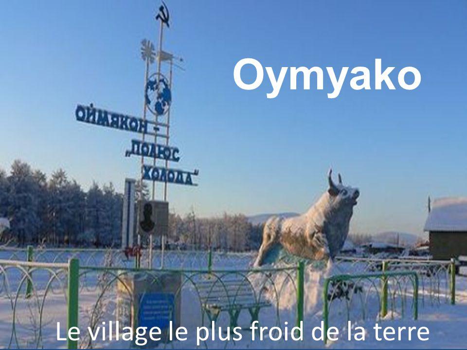 Curieusement le nom Oymyakon signifie «leau qui ne gèle jamais».