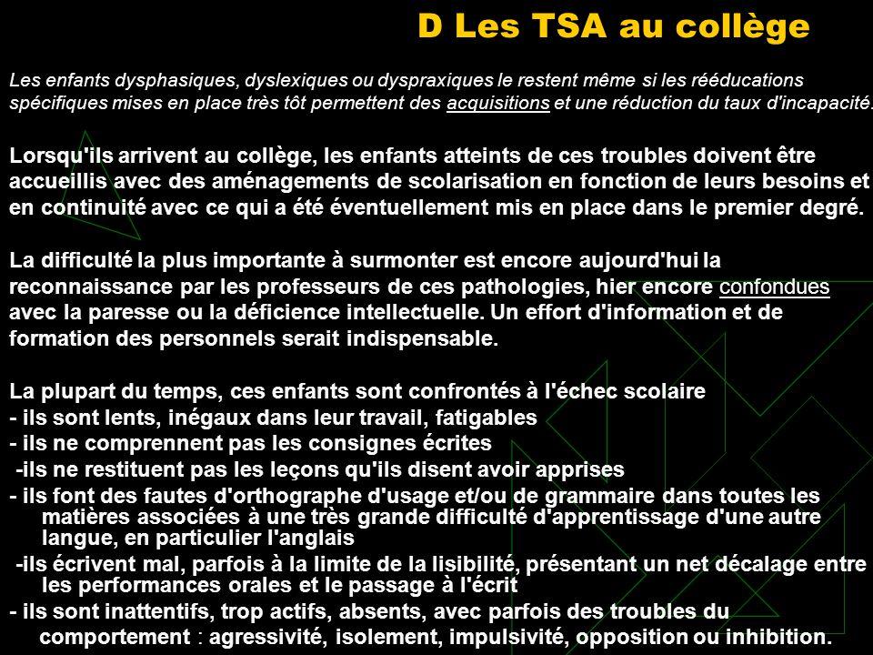 D Les TSA au collège Lorsqu'ils arrivent au collège, les enfants atteints de ces troubles doivent être accueillis avec des aménagements de scolarisati