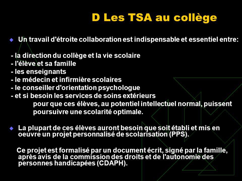 D Les TSA au collège Un travail d'étroite collaboration est indispensable et essentiel entre: - la direction du collège et la vie scolaire - l'élève e