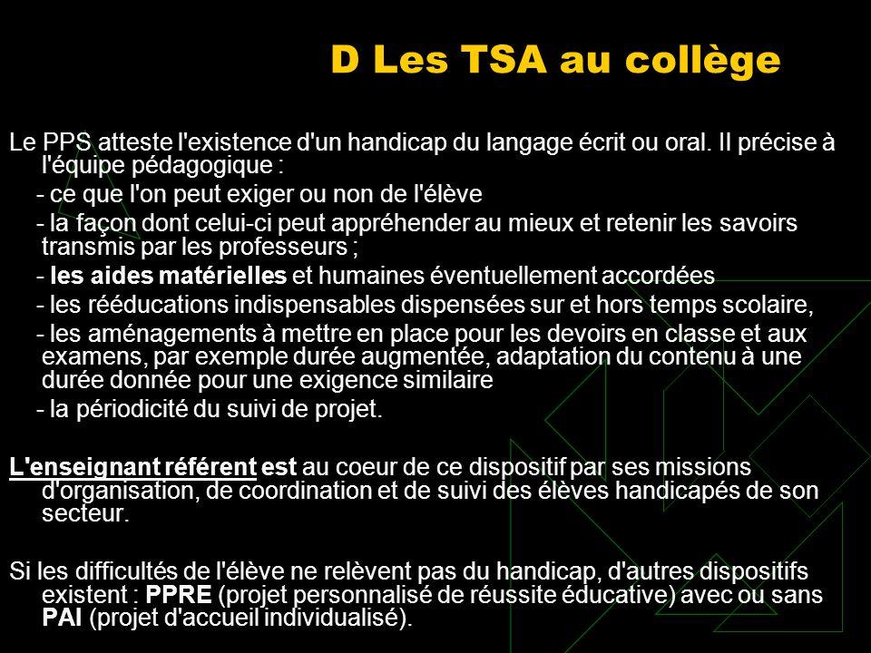 D Les TSA au collège Le PPS atteste l'existence d'un handicap du langage écrit ou oral. Il précise à l'équipe pédagogique : ce que l'on peut exiger ou