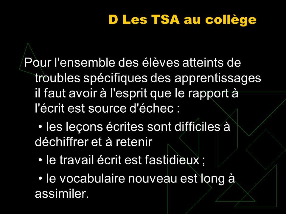 D Les TSA au collège Pour l'ensemble des élèves atteints de troubles spécifiques des apprentissages il faut avoir à l'esprit que le rapport à l'écrit