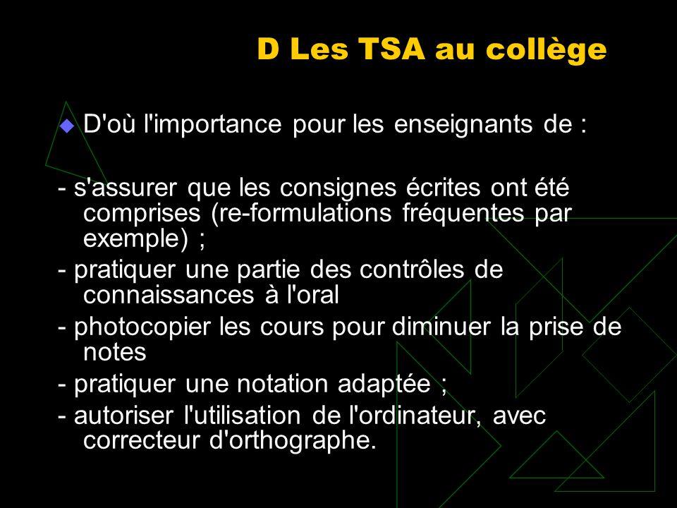 D Les TSA au collège D'où l'importance pour les enseignants de : s'assurer que les consignes écrites ont été comprises (re formulations fréquentes par