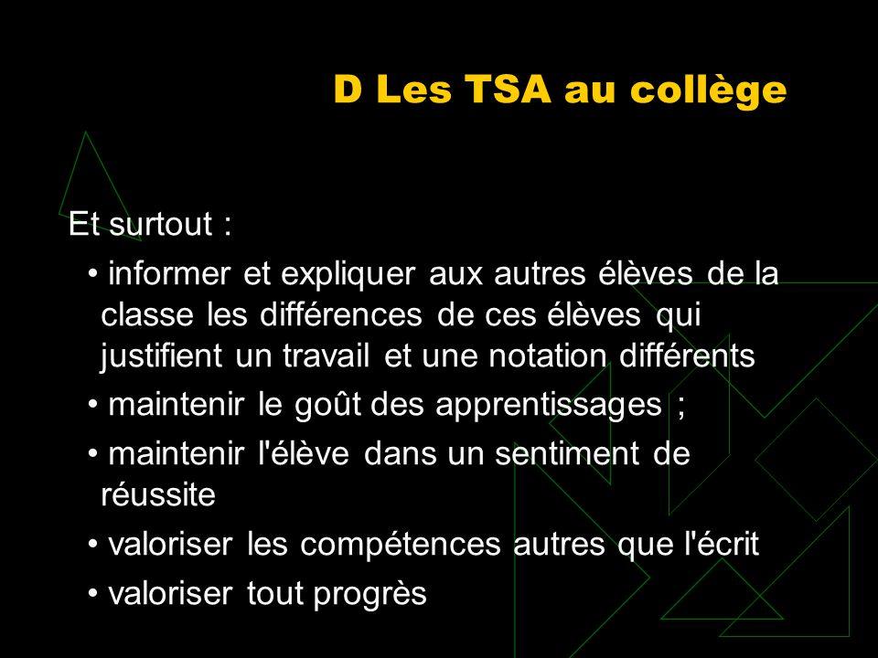 D Les TSA au collège Et surtout : informer et expliquer aux autres élèves de la classe les différences de ces élèves qui justifient un travail et une
