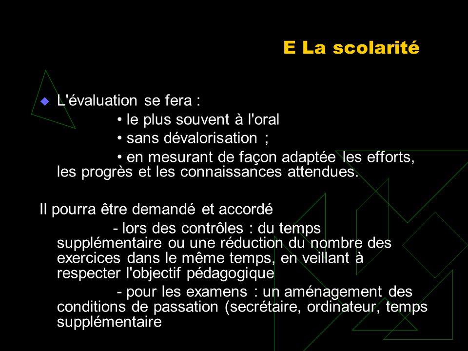 E La scolarité L'évaluation se fera : le plus souvent à l'oral sans dévalorisation ; en mesurant de façon adaptée les efforts, les progrès et les conn