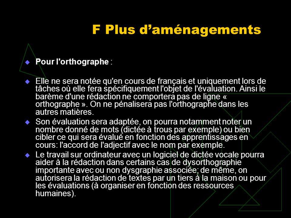 F Plus daménagements Pour l'orthographe : Elle ne sera notée qu'en cours de français et uniquement lors de tâches où elle fera spécifiquement l'objet