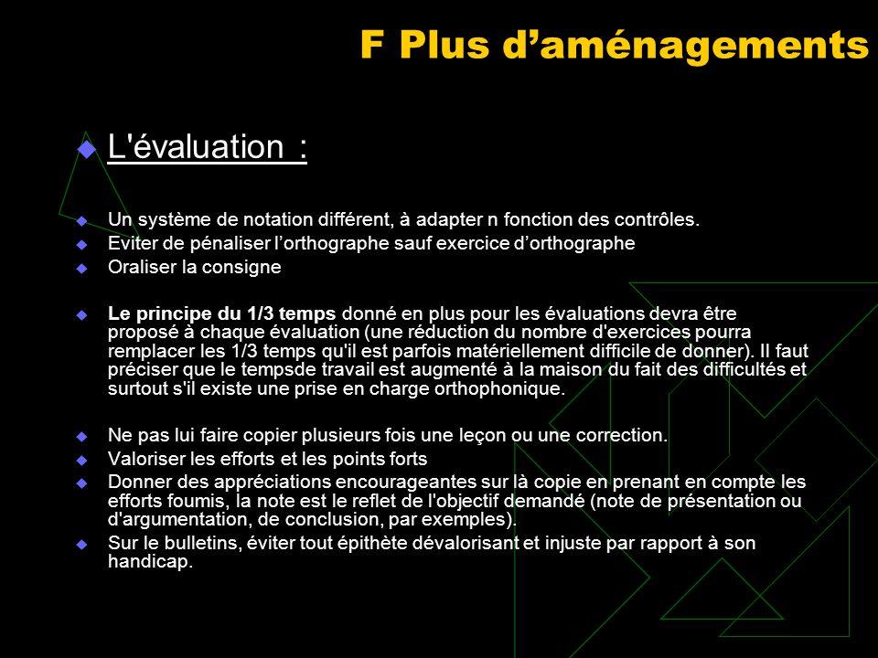 F Plus daménagements L'évaluation : Un système de notation différent, à adapter n fonction des contrôles. Eviter de pénaliser lorthographe sauf exerci