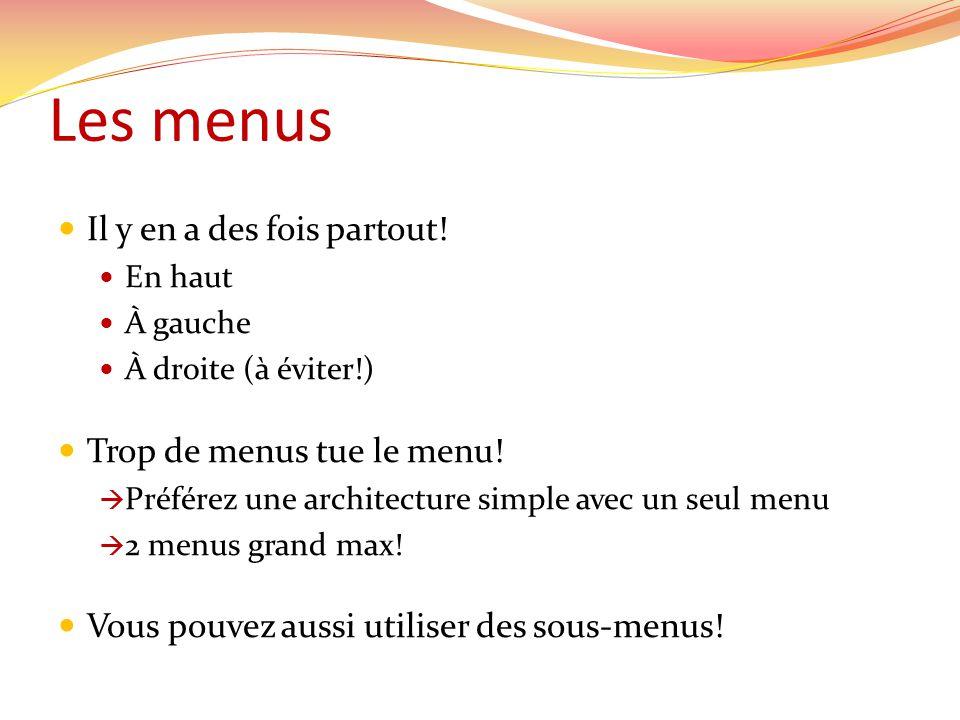 Les menus Il y en a des fois partout! En haut À gauche À droite (à éviter!) Trop de menus tue le menu! Préférez une architecture simple avec un seul m