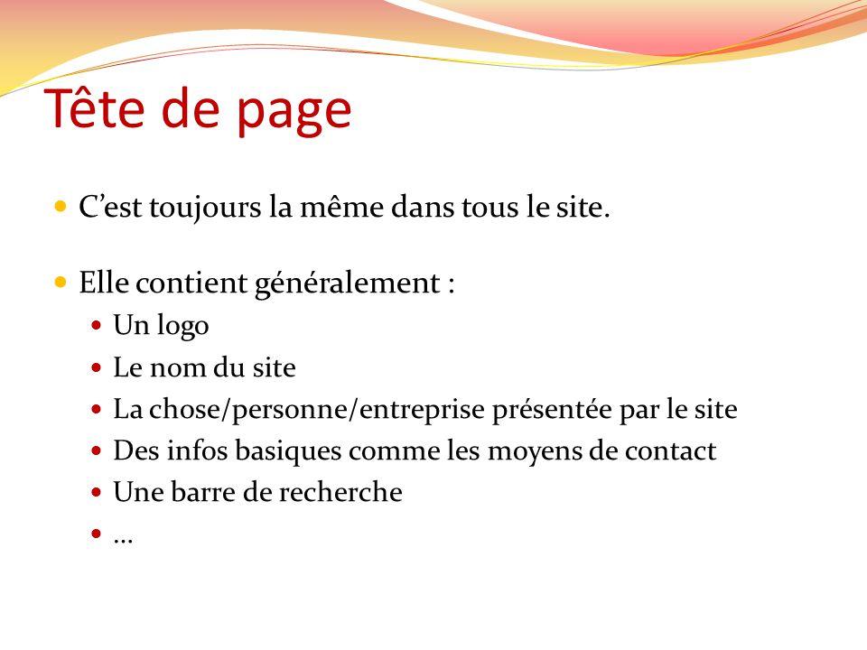 Tête de page Cest toujours la même dans tous le site. Elle contient généralement : Un logo Le nom du site La chose/personne/entreprise présentée par l