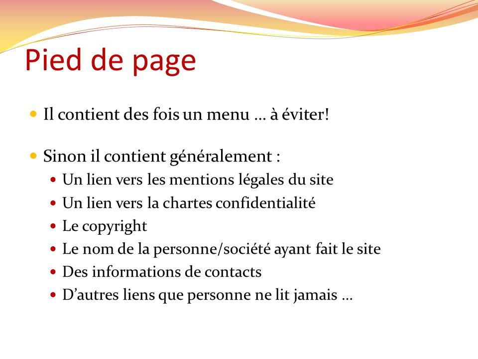 Pied de page Il contient des fois un menu … à éviter! Sinon il contient généralement : Un lien vers les mentions légales du site Un lien vers la chart