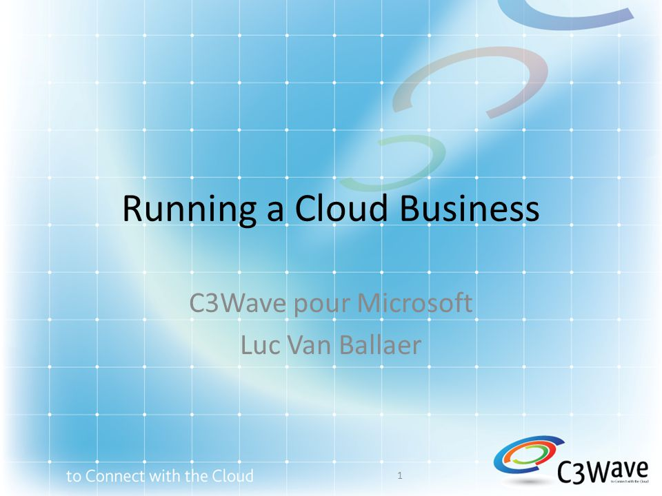 Running a Cloud Business C3Wave pour Microsoft Luc Van Ballaer 1
