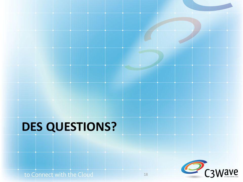 DES QUESTIONS? 18