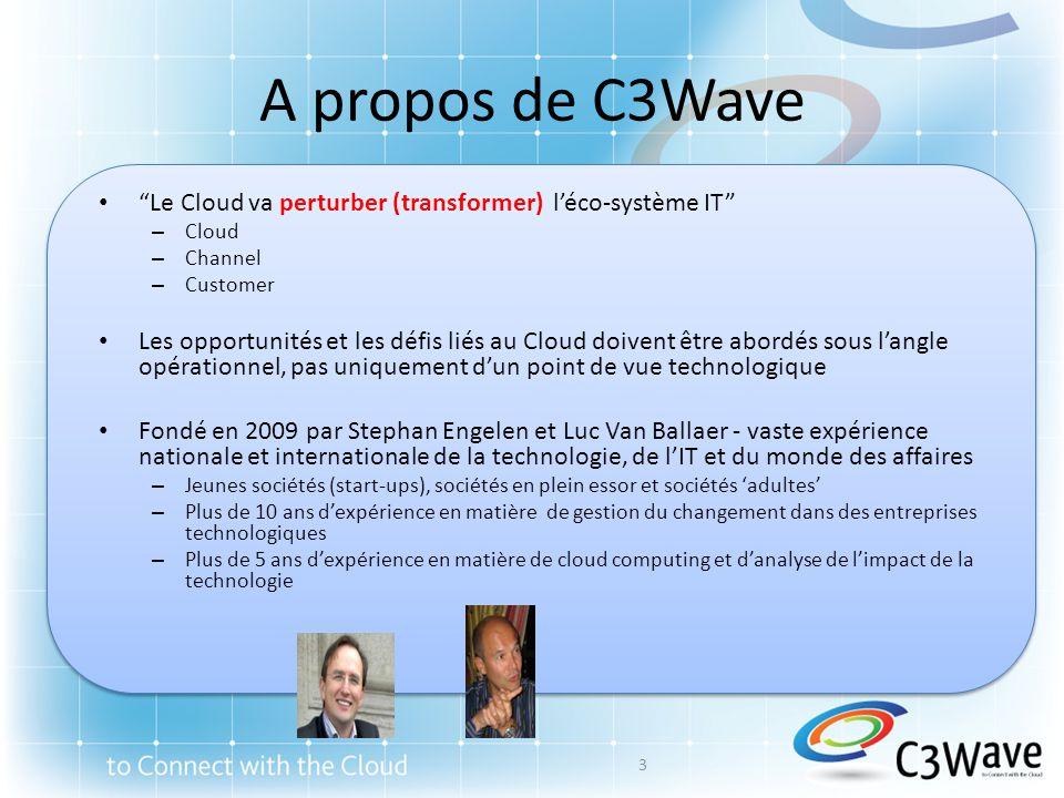 A propos de C3Wave Le Cloud va perturber (transformer) léco-système IT – Cloud – Channel – Customer Les opportunités et les défis liés au Cloud doiven