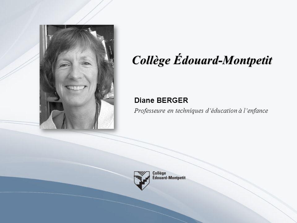 Collège Édouard-Montpetit Diane BERGER Professeure en techniques déducation à lenfance