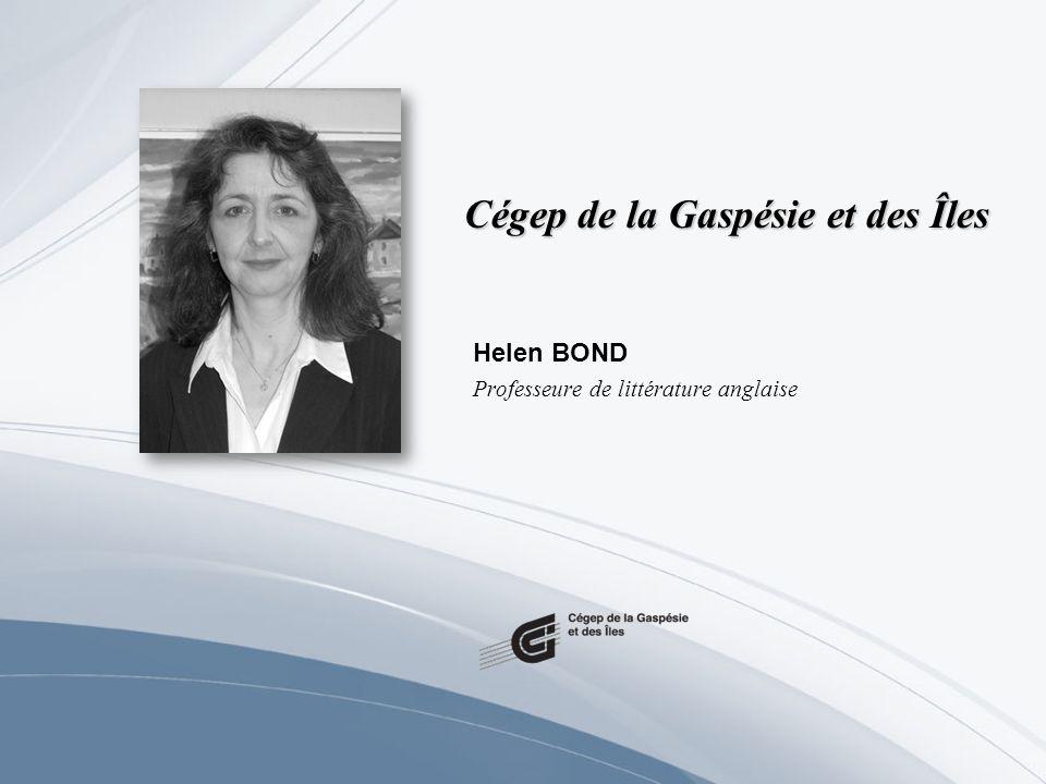 Cégep de la Gaspésie et des Îles Helen BOND Professeure de littérature anglaise