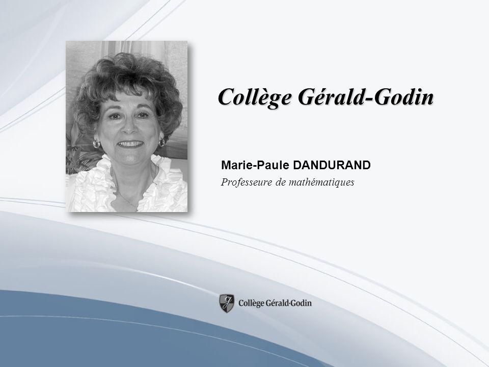 Collège Gérald-Godin Marie-Paule DANDURAND Professeure de mathématiques