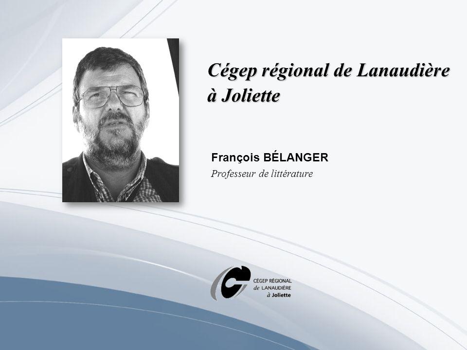 Cégep régional de Lanaudière à Joliette François BÉLANGER Professeur de littérature