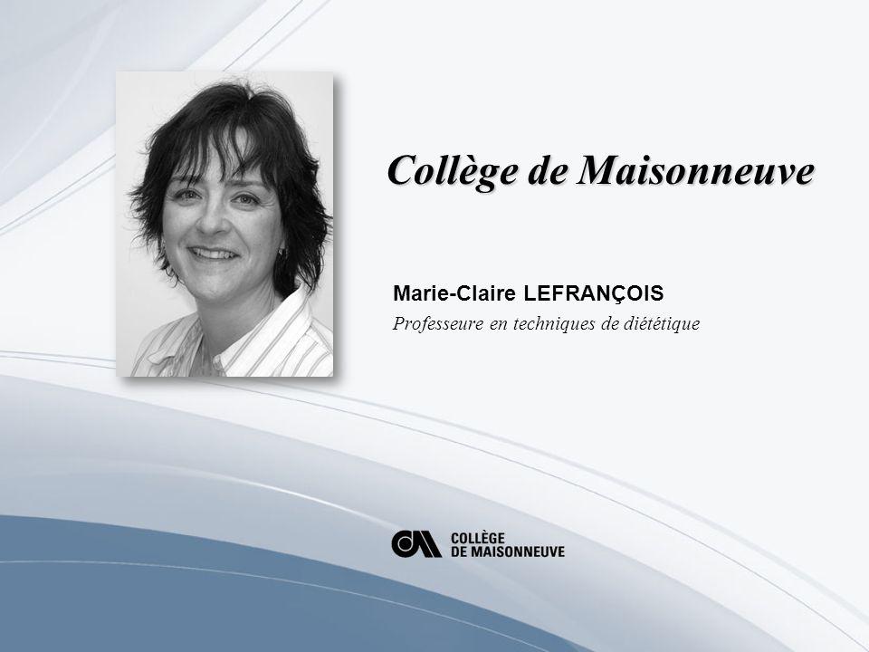 Collège de Maisonneuve Marie-Claire LEFRANÇOIS Professeure en techniques de diététique