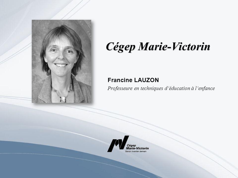 Cégep Marie-Victorin Francine LAUZON Professeure en techniques déducation à lenfance