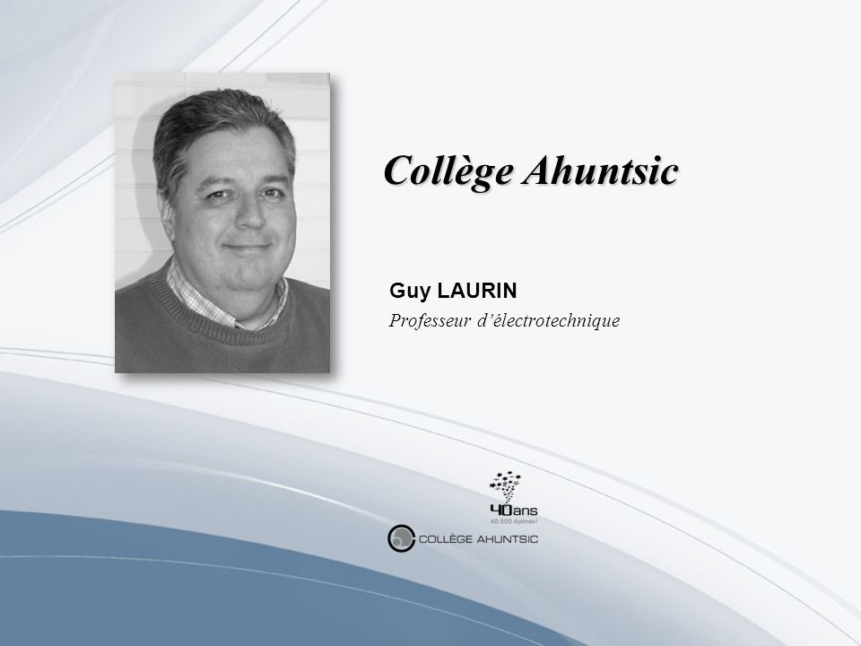 Collège Ahuntsic Guy LAURIN Professeur délectrotechnique
