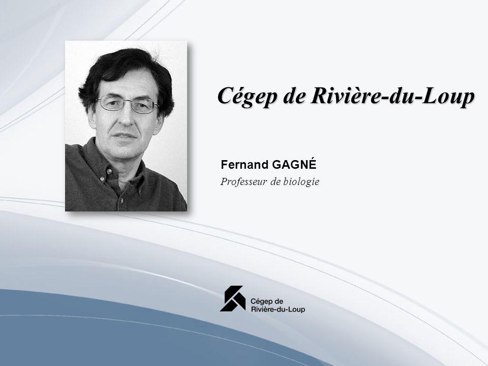 Cégep de Rivière-du-Loup Fernand GAGNÉ Professeur de biologie