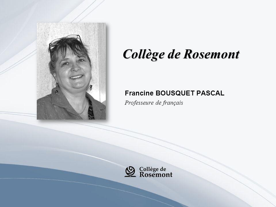 Collège de Rosemont Francine BOUSQUET PASCAL Professeure de français