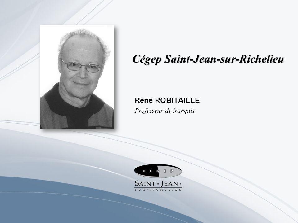 Cégep Saint-Jean-sur-Richelieu René ROBITAILLE Professeur de français