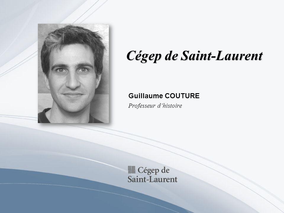 Cégep de Saint-Laurent Guillaume COUTURE Professeur dhistoire