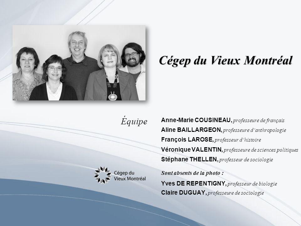 Cégep du Vieux Montréal Équipe Anne-Marie COUSINEAU, professeure de français Aline BAILLARGEON, professeure danthropologie François LAROSE, professeur