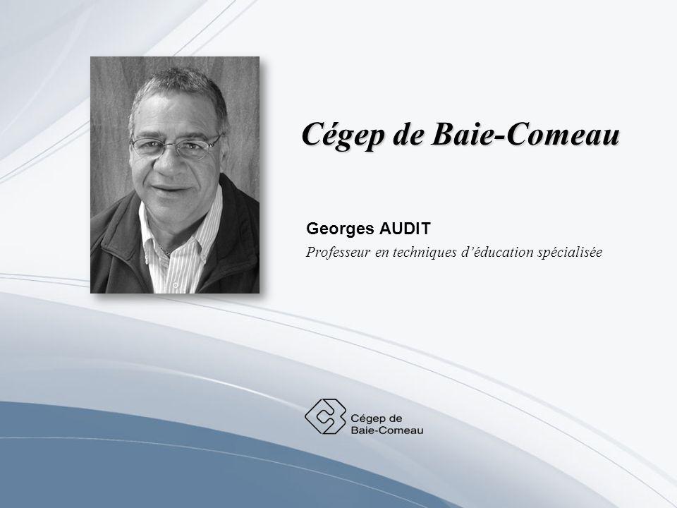 Cégep de Baie-Comeau Georges AUDIT Professeur en techniques déducation spécialisée