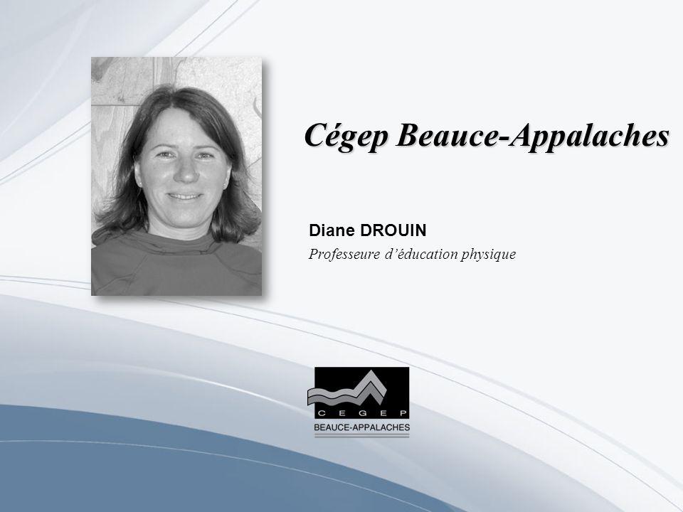 Cégep Beauce-Appalaches Diane DROUIN Professeure déducation physique