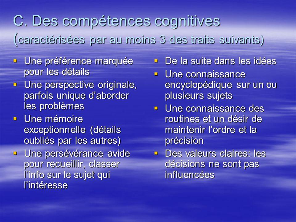 C. Des compétences cognitives ( caractérisées par au moins 3 des traits suivants) Une préférence marquée pour les détails Une préférence marquée pour