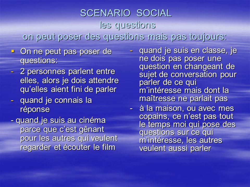 SCENARIO SOCIAL les questions on peut poser des questions mais pas toujours: SCENARIO SOCIAL les questions on peut poser des questions mais pas toujou