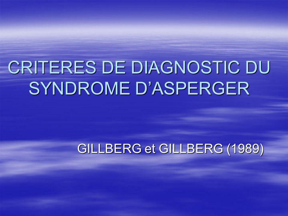 CRITERES DE DIAGNOSTIC DU SYNDROME DASPERGER GILLBERG et GILLBERG (1989)