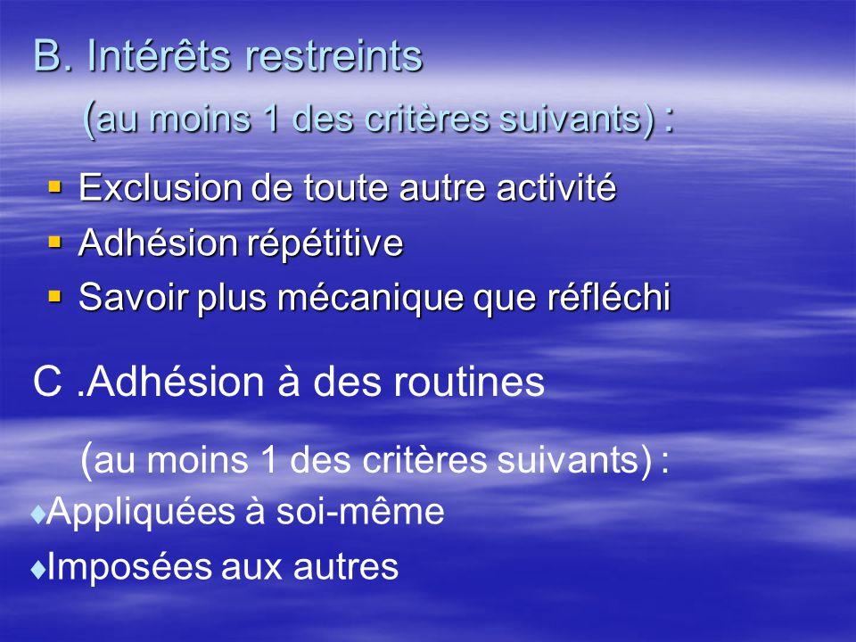 B. Intérêts restreints ( au moins 1 des critères suivants) : Exclusion de toute autre activité Exclusion de toute autre activité Adhésion répétitive A