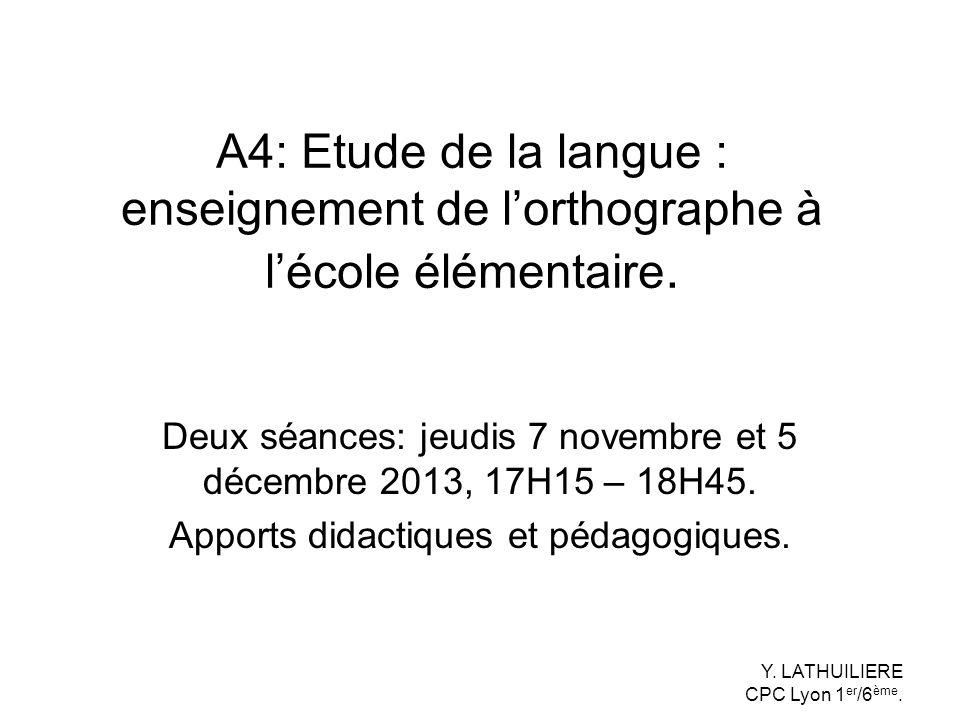 A4: Etude de la langue : enseignement de lorthographe à lécole élémentaire. Deux séances: jeudis 7 novembre et 5 décembre 2013, 17H15 – 18H45. Apports