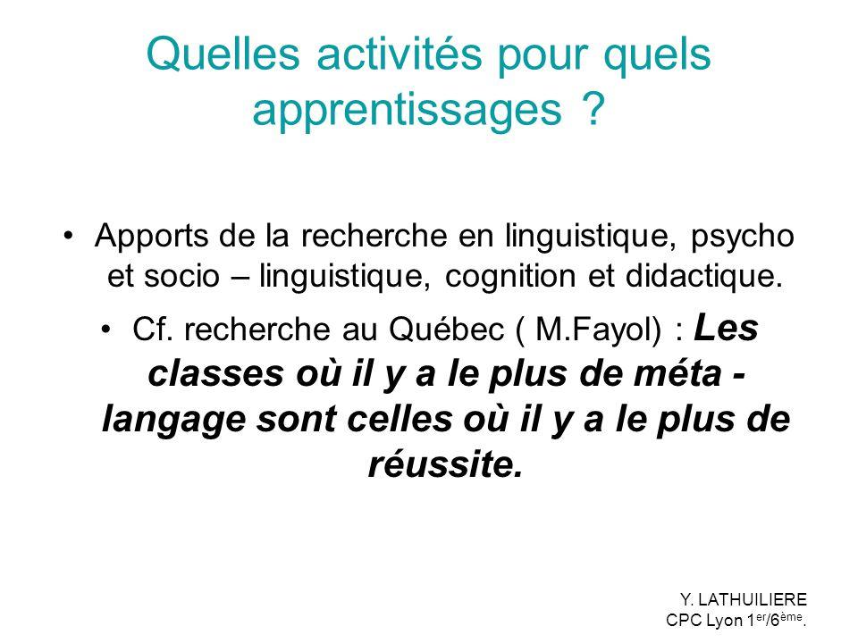 Quelles activités pour quels apprentissages ? Apports de la recherche en linguistique, psycho et socio – linguistique, cognition et didactique. Cf. re