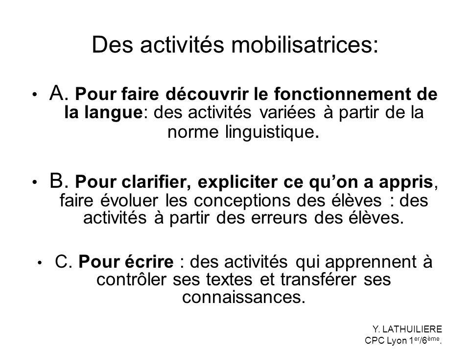 Des activités mobilisatrices: A. Pour faire découvrir le fonctionnement de la langue: des activités variées à partir de la norme linguistique. B. Pour